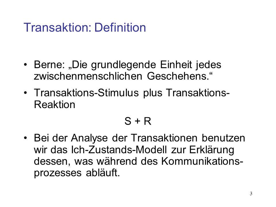 3 Transaktion: Definition Berne: Die grundlegende Einheit jedes zwischenmenschlichen Geschehens. Transaktions-Stimulus plus Transaktions- Reaktion S +