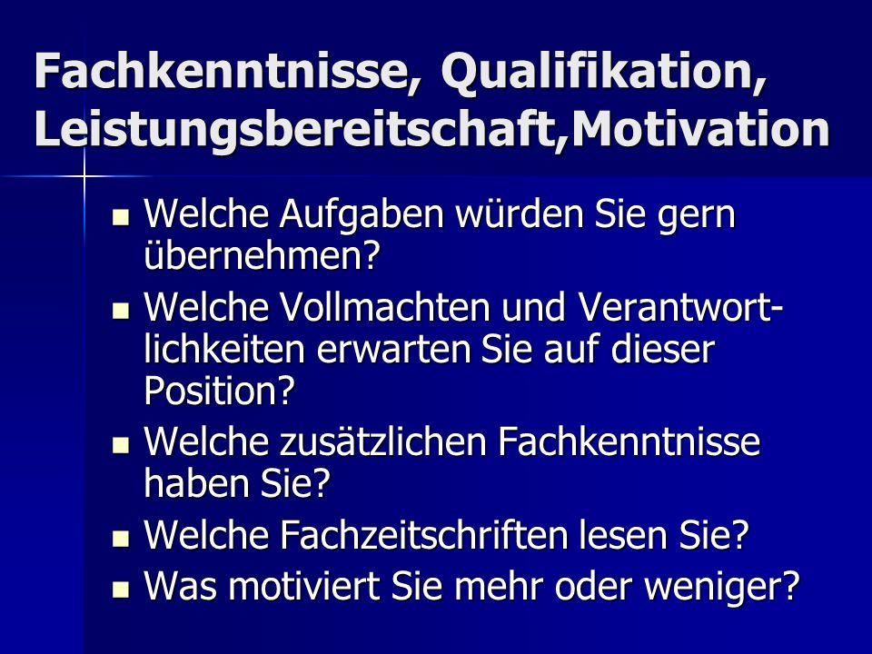 Fachkenntnisse, Qualifikation, Leistungsbereitschaft,Motivation Welche Aufgaben würden Sie gern übernehmen? Welche Aufgaben würden Sie gern übernehmen