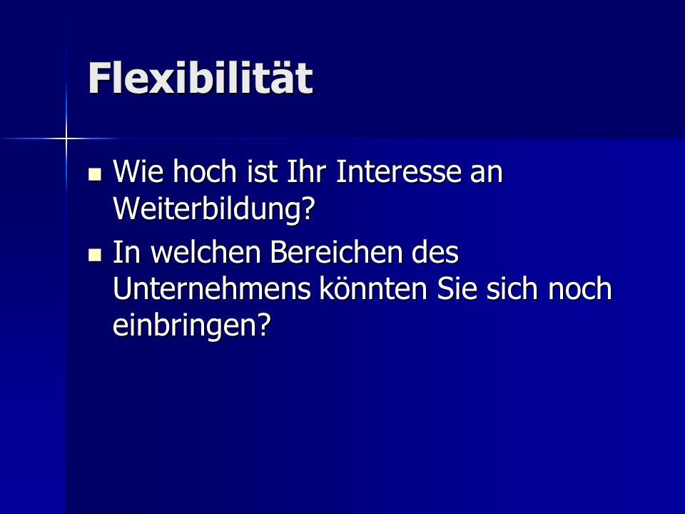Flexibilität Wie hoch ist Ihr Interesse an Weiterbildung? Wie hoch ist Ihr Interesse an Weiterbildung? In welchen Bereichen des Unternehmens könnten S