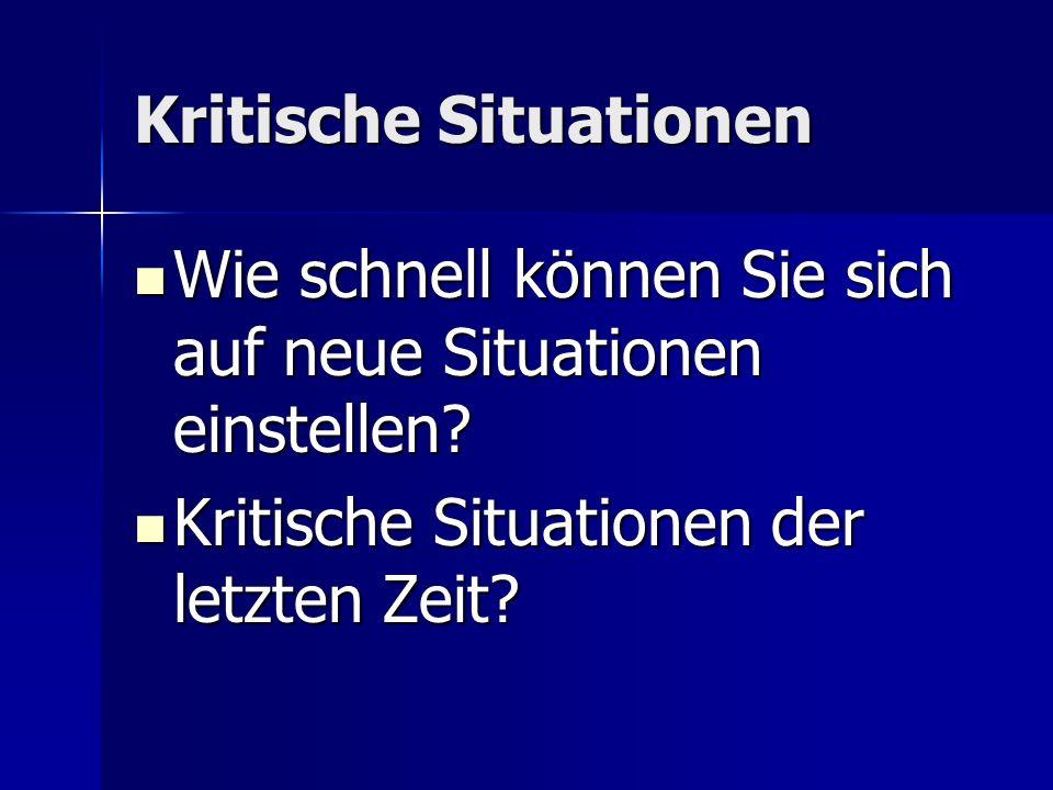 Kritische Situationen Wie schnell können Sie sich auf neue Situationen einstellen? Wie schnell können Sie sich auf neue Situationen einstellen? Kritis