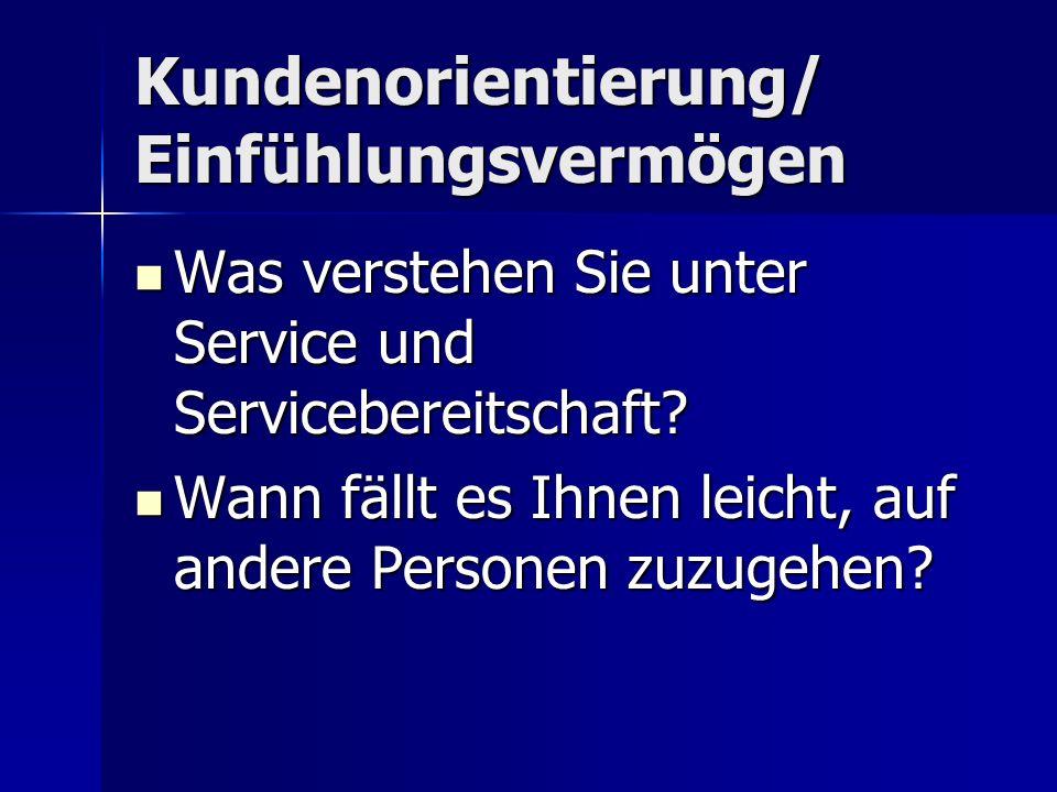 Kundenorientierung/ Einfühlungsvermögen Was verstehen Sie unter Service und Servicebereitschaft? Was verstehen Sie unter Service und Servicebereitscha