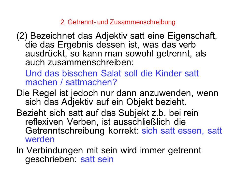 2. Getrennt- und Zusammenschreibung (2) Bezeichnet das Adjektiv satt eine Eigenschaft, die das Ergebnis dessen ist, was das verb ausdrückt, so kann ma