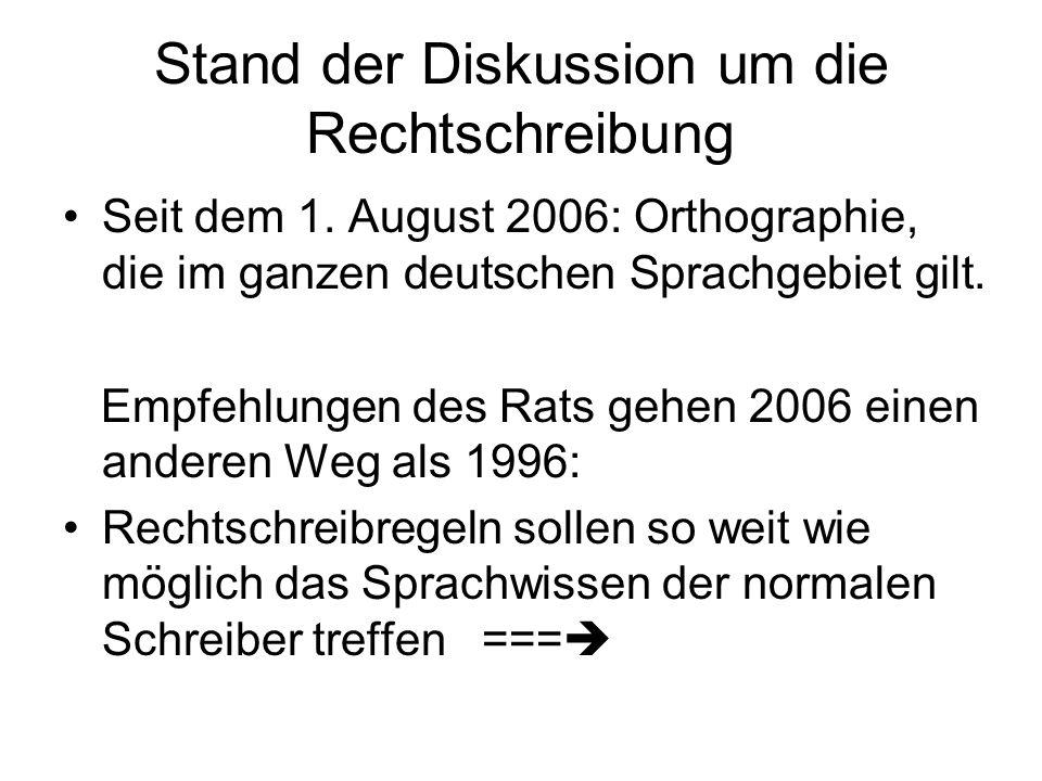 Stand der Diskussion um die Rechtschreibung Seit dem 1. August 2006: Orthographie, die im ganzen deutschen Sprachgebiet gilt. Empfehlungen des Rats ge