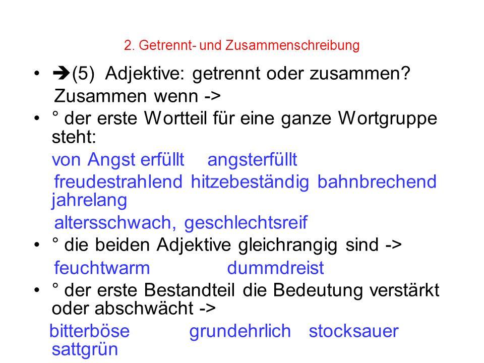 2. Getrennt- und Zusammenschreibung (5) Adjektive: getrennt oder zusammen? Zusammen wenn -> ° der erste Wortteil für eine ganze Wortgruppe steht: von