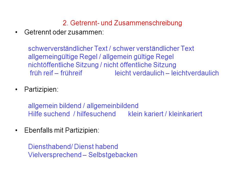 2. Getrennt- und Zusammenschreibung Getrennt oder zusammen: schwerverständlicher Text / schwer verständlicher Text allgemeingültige Regel / allgemein