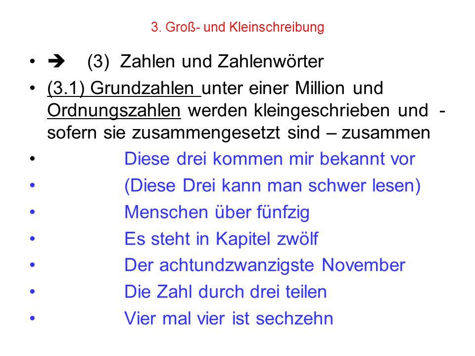 3. Groß- und Kleinschreibung (3) Zahlen und Zahlenwörter (3.1) Grundzahlen unter einer Million und Ordnungszahlen werden kleingeschrieben und - sofern