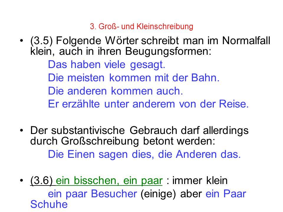 3. Groß- und Kleinschreibung (3.5) Folgende Wörter schreibt man im Normalfall klein, auch in ihren Beugungsformen: Das haben viele gesagt. Die meisten
