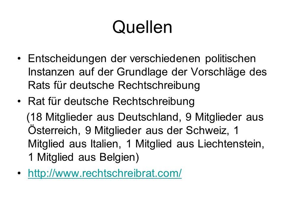 Quellen Entscheidungen der verschiedenen politischen Instanzen auf der Grundlage der Vorschläge des Rats für deutsche Rechtschreibung Rat für deutsche