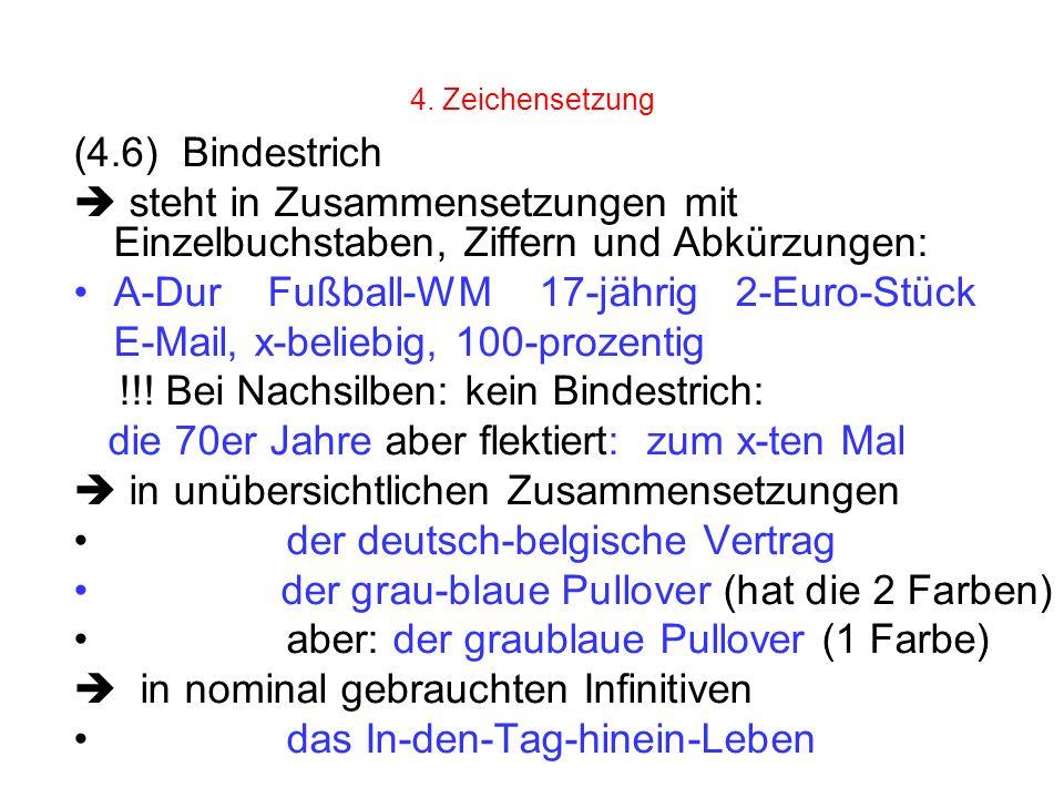 4. Zeichensetzung (4.6) Bindestrich steht in Zusammensetzungen mit Einzelbuchstaben, Ziffern und Abkürzungen: A-Dur Fußball-WM 17-jährig 2-Euro-Stück