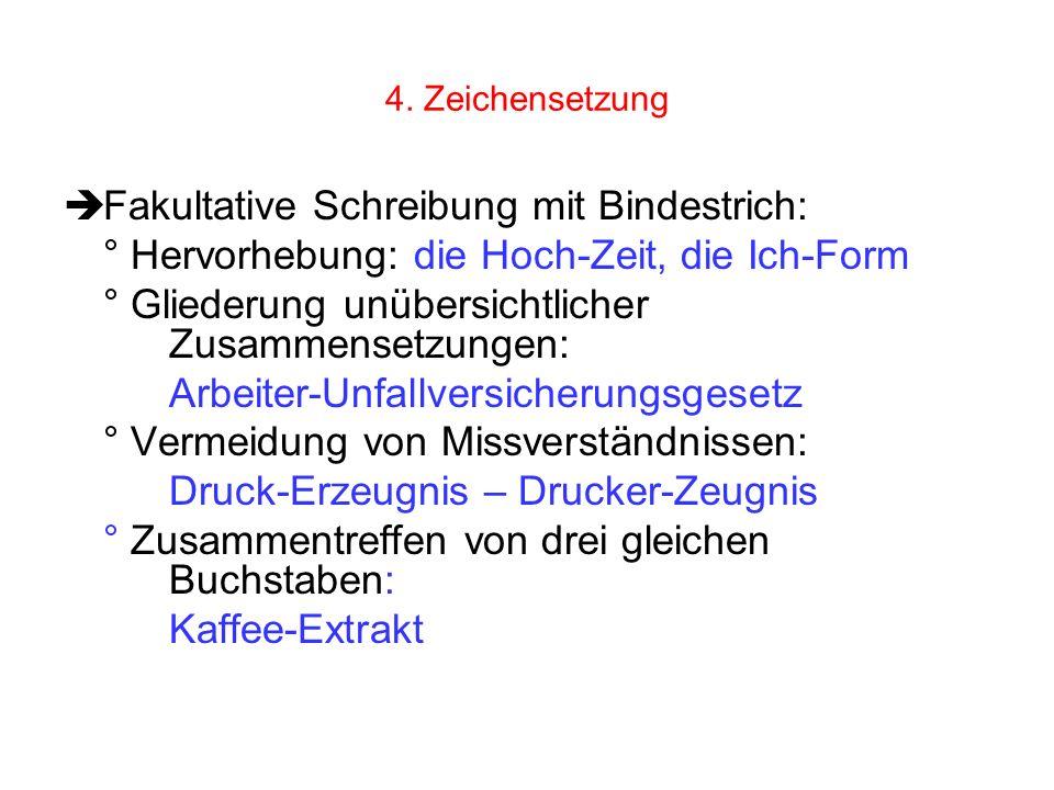 4. Zeichensetzung Fakultative Schreibung mit Bindestrich: ° Hervorhebung: die Hoch-Zeit, die Ich-Form ° Gliederung unübersichtlicher Zusammensetzungen