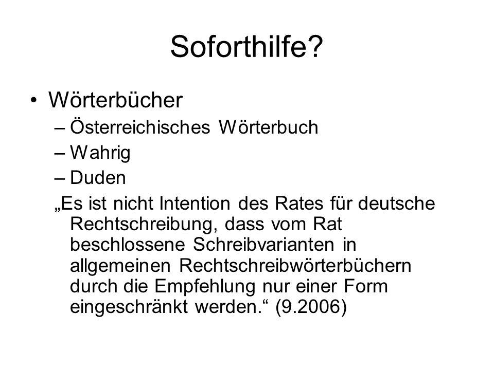 Soforthilfe? Wörterbücher –Österreichisches Wörterbuch –Wahrig –Duden Es ist nicht Intention des Rates für deutsche Rechtschreibung, dass vom Rat besc