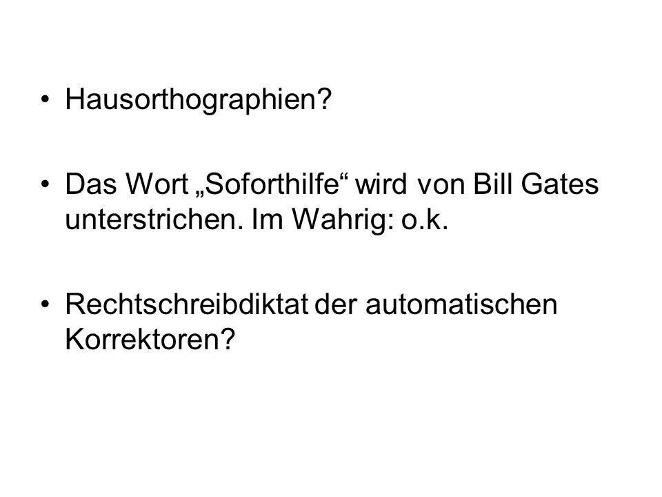 Hausorthographien? Das Wort Soforthilfe wird von Bill Gates unterstrichen. Im Wahrig: o.k. Rechtschreibdiktat der automatischen Korrektoren?