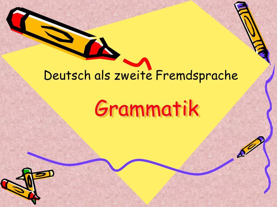GrammatikGrammatik Deutsch als zweite Fremdsprache