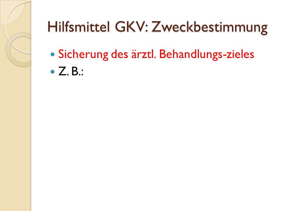 Hilfsmittel GKV: Zweckbestimmung Sicherung des ärztl. Behandlungs-zieles Z. B.: