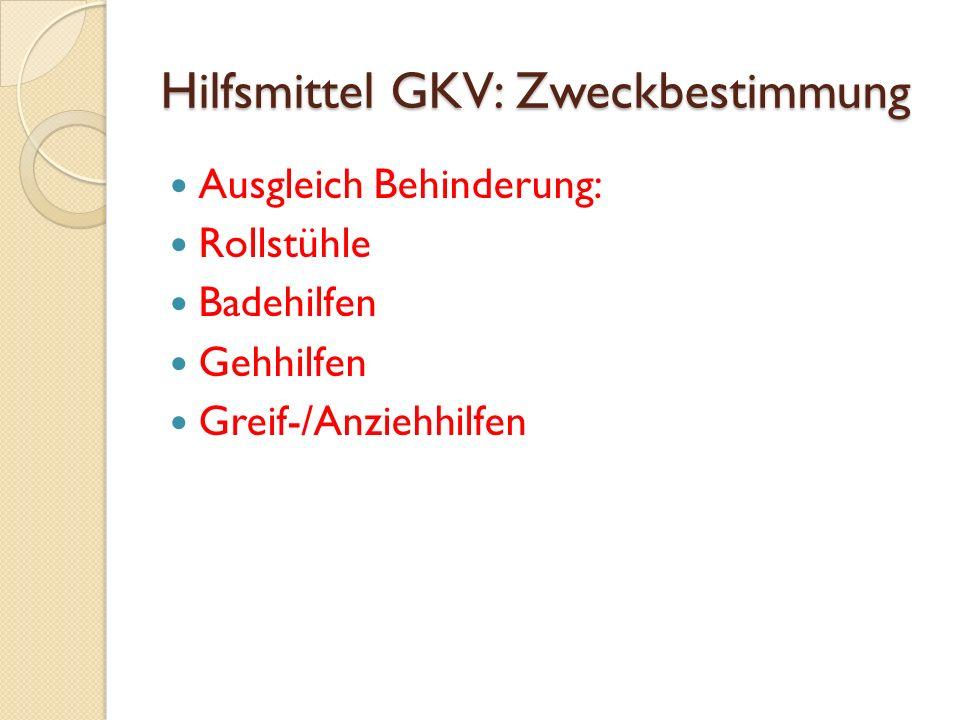 Hilfsmittel GKV: Zweckbestimmung Ausgleich Behinderung: Rollstühle Badehilfen Gehhilfen Greif-/Anziehhilfen