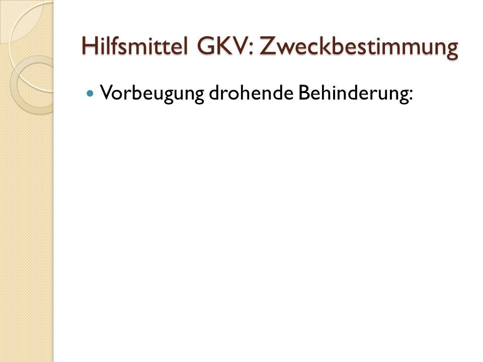 Hilfsmittel GKV: Zweckbestimmung Vorbeugung drohende Behinderung:
