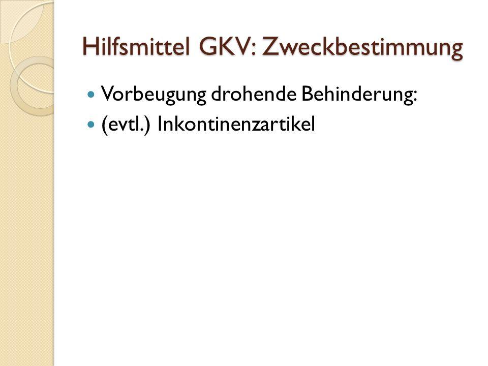 Hilfsmittel GKV: Zweckbestimmung Vorbeugung drohende Behinderung: (evtl.) Inkontinenzartikel