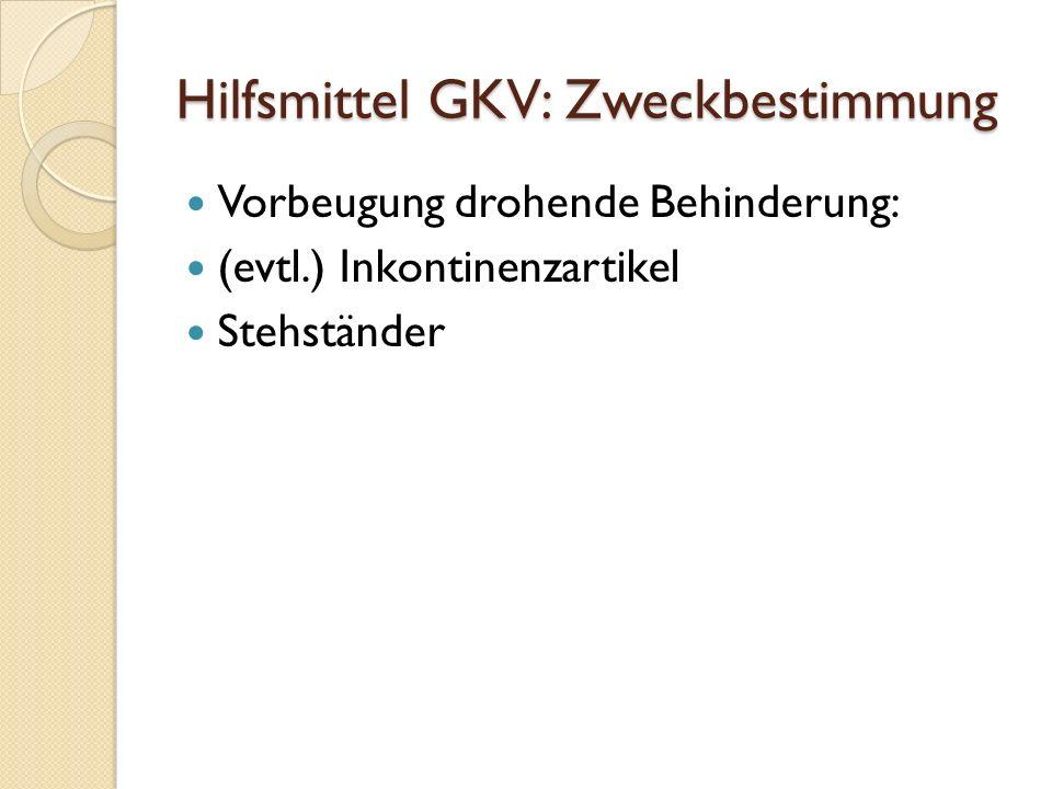 Hilfsmittel GKV: Zweckbestimmung Vorbeugung drohende Behinderung: (evtl.) Inkontinenzartikel Stehständer