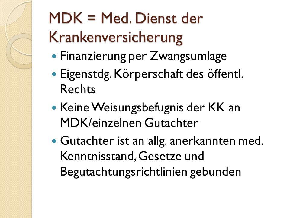 MDK = Med.Dienst der Krankenversicherung Finanzierung per Zwangsumlage Eigenstdg.