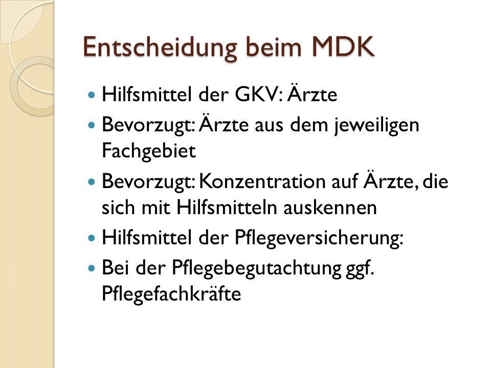 Entscheidung beim MDK Hilfsmittel der GKV: Ärzte Bevorzugt: Ärzte aus dem jeweiligen Fachgebiet Bevorzugt: Konzentration auf Ärzte, die sich mit Hilfsmitteln auskennen Hilfsmittel der Pflegeversicherung: Bei der Pflegebegutachtung ggf.