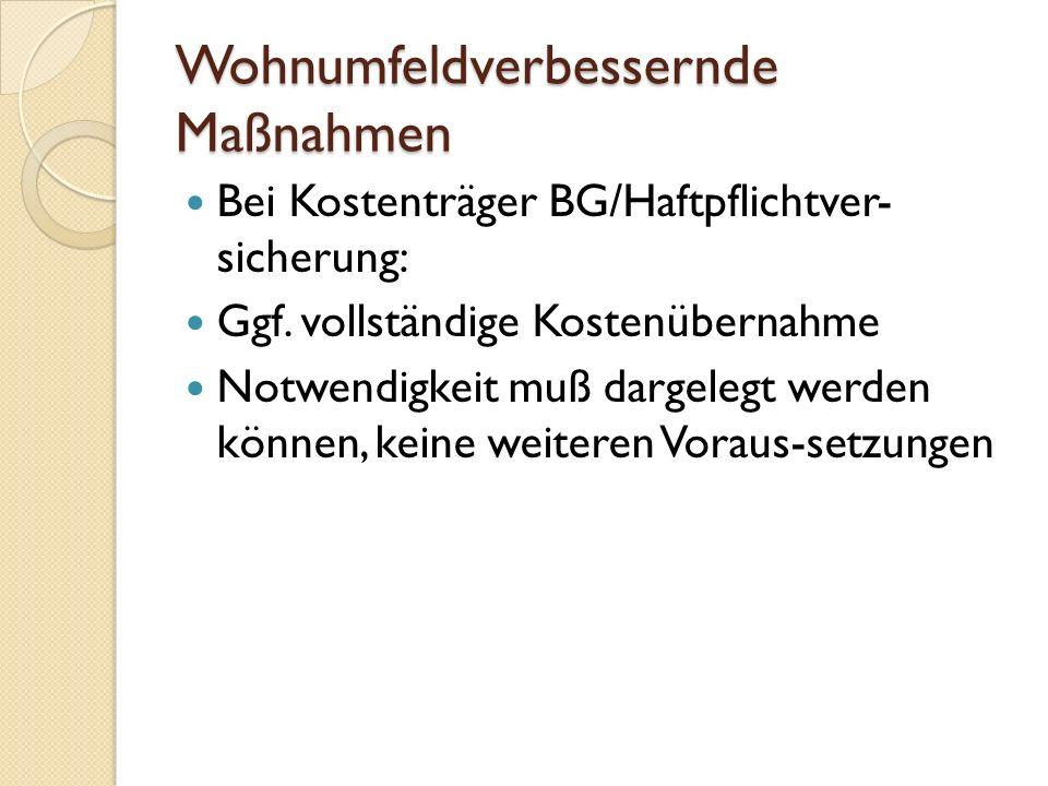 Wohnumfeldverbessernde Maßnahmen Bei Kostenträger BG/Haftpflichtver- sicherung: Ggf.