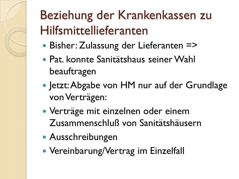Beziehung der Krankenkassen zu Hilfsmittellieferanten Bisher: Zulassung der Lieferanten => Pat.