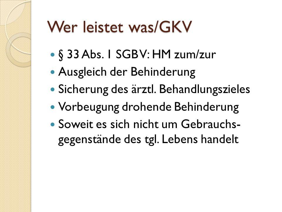 Wer leistet was/GKV § 33 Abs.1 SGB V: HM zum/zur Ausgleich der Behinderung Sicherung des ärztl.