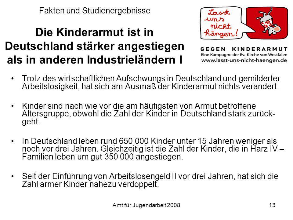 Amt für Jugendarbeit 200813 Fakten und Studienergebnisse Die Kinderarmut ist in Deutschland stärker angestiegen als in anderen Industrieländern I Trot