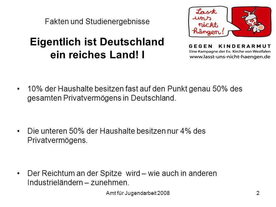 Amt für Jugendarbeit 20082 Fakten und Studienergebnisse Eigentlich ist Deutschland ein reiches Land! I 10% der Haushalte besitzen fast auf den Punkt g