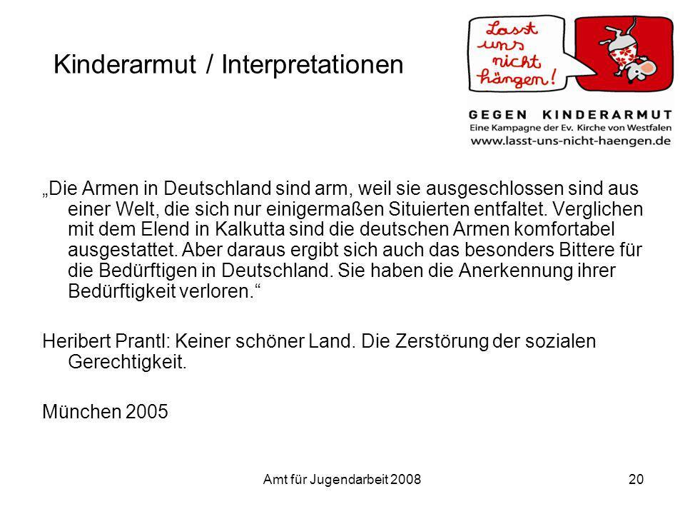 Amt für Jugendarbeit 200820 Kinderarmut / Interpretationen Die Armen in Deutschland sind arm, weil sie ausgeschlossen sind aus einer Welt, die sich nu