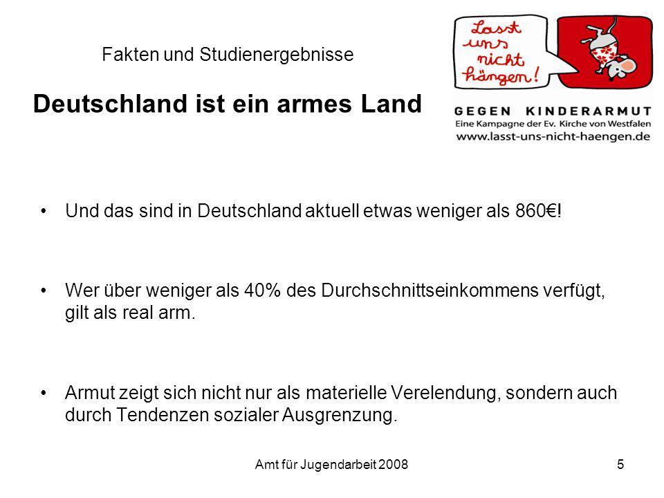 Amt für Jugendarbeit 20085 Fakten und Studienergebnisse Deutschland ist ein armes Land Und das sind in Deutschland aktuell etwas weniger als 860! Wer