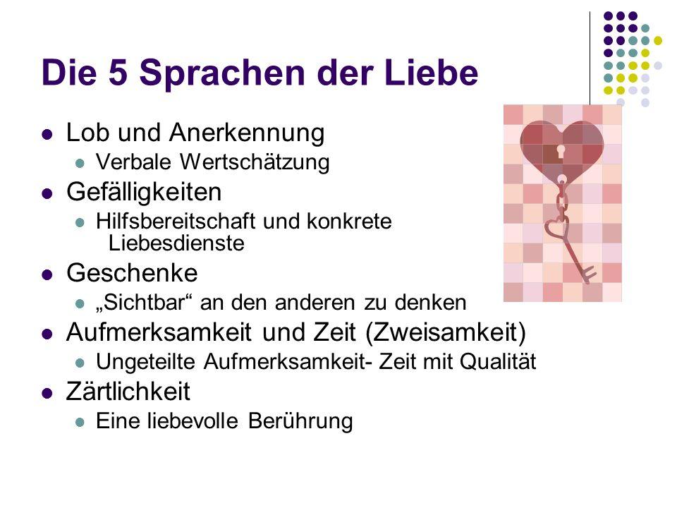 Die 5 Sprachen der Liebe Lob und Anerkennung Verbale Wertschätzung Gefälligkeiten Hilfsbereitschaft und konkrete Liebesdienste Geschenke Sichtbar an d