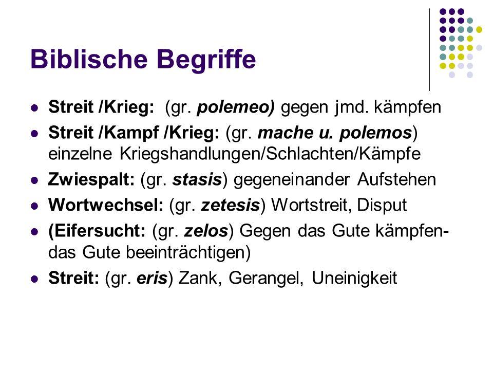 Biblische Begriffe Streit /Krieg: (gr. polemeo) gegen jmd. kämpfen Streit /Kampf /Krieg: (gr. mache u. polemos) einzelne Kriegshandlungen/Schlachten/K
