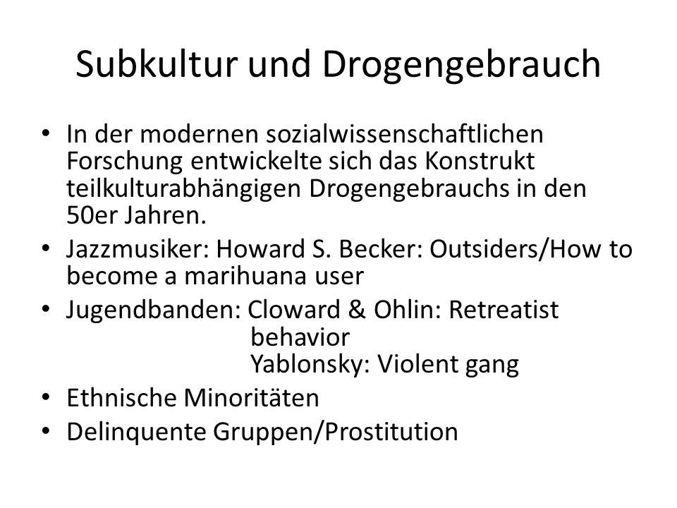 Subkultur und Drogengebrauch In der modernen sozialwissenschaftlichen Forschung entwickelte sich das Konstrukt teilkulturabhängigen Drogengebrauchs in