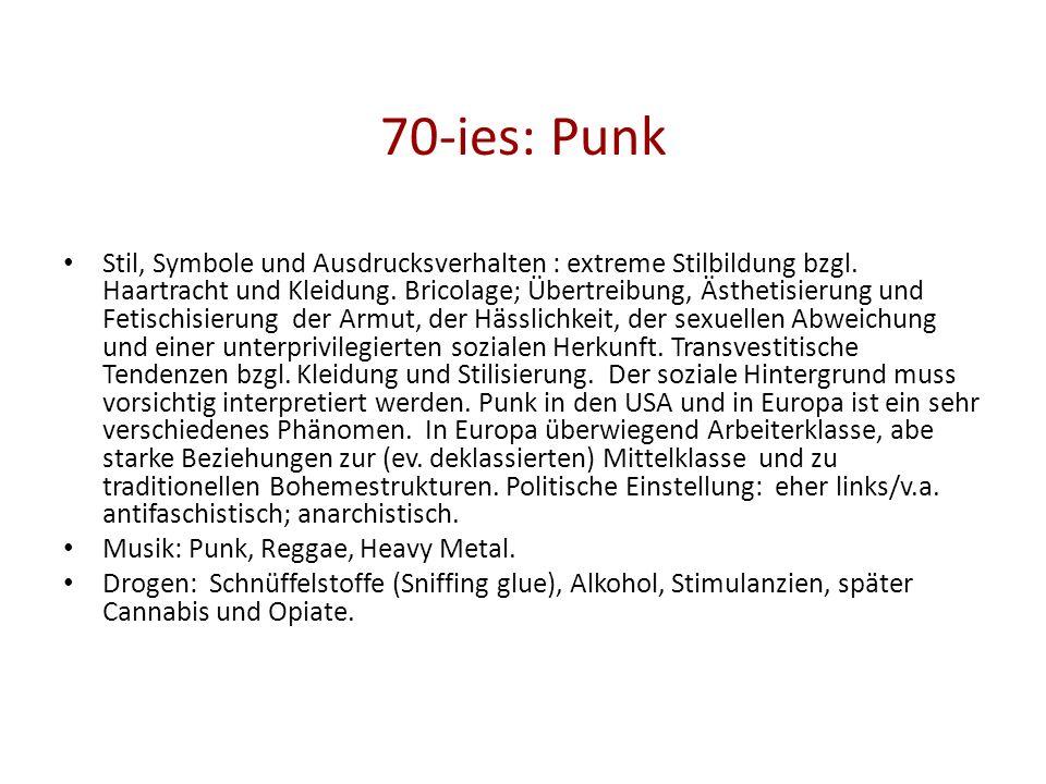 70-ies: Punk Stil, Symbole und Ausdrucksverhalten : extreme Stilbildung bzgl. Haartracht und Kleidung. Bricolage; Übertreibung, Ästhetisierung und Fet