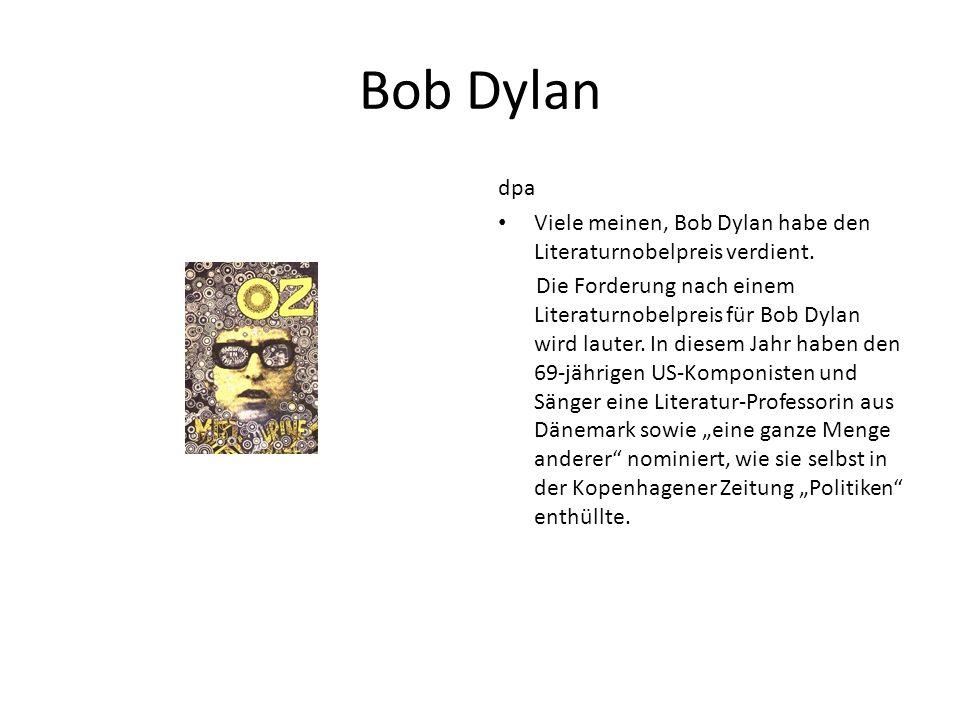 Bob Dylan dpa Viele meinen, Bob Dylan habe den Literaturnobelpreis verdient. Die Forderung nach einem Literaturnobelpreis für Bob Dylan wird lauter. I