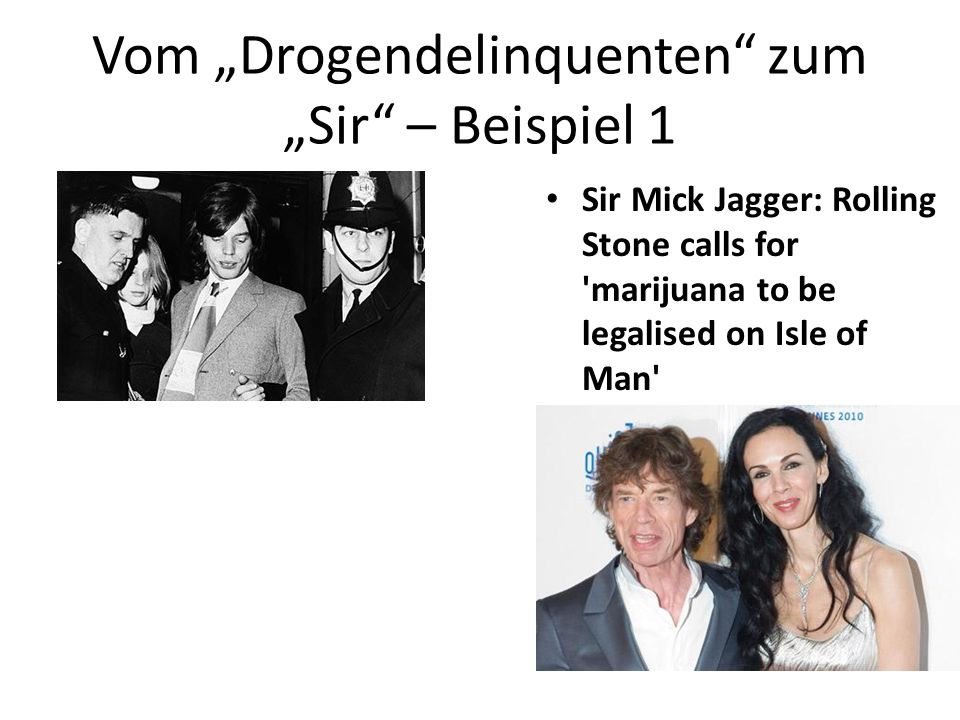 Vom Drogendelinquenten zum Sir – Beispiel 1 Sir Mick Jagger: Rolling Stone calls for 'marijuana to be legalised on Isle of Man'