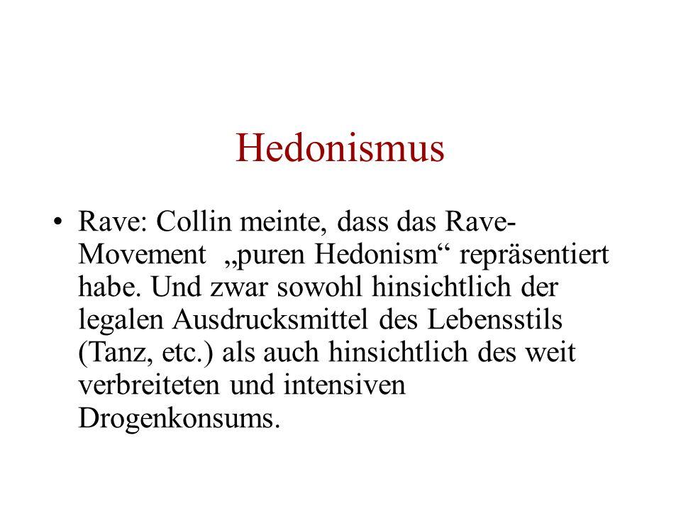 Hedonismus Rave: Collin meinte, dass das Rave- Movement puren Hedonism repräsentiert habe. Und zwar sowohl hinsichtlich der legalen Ausdrucksmittel de