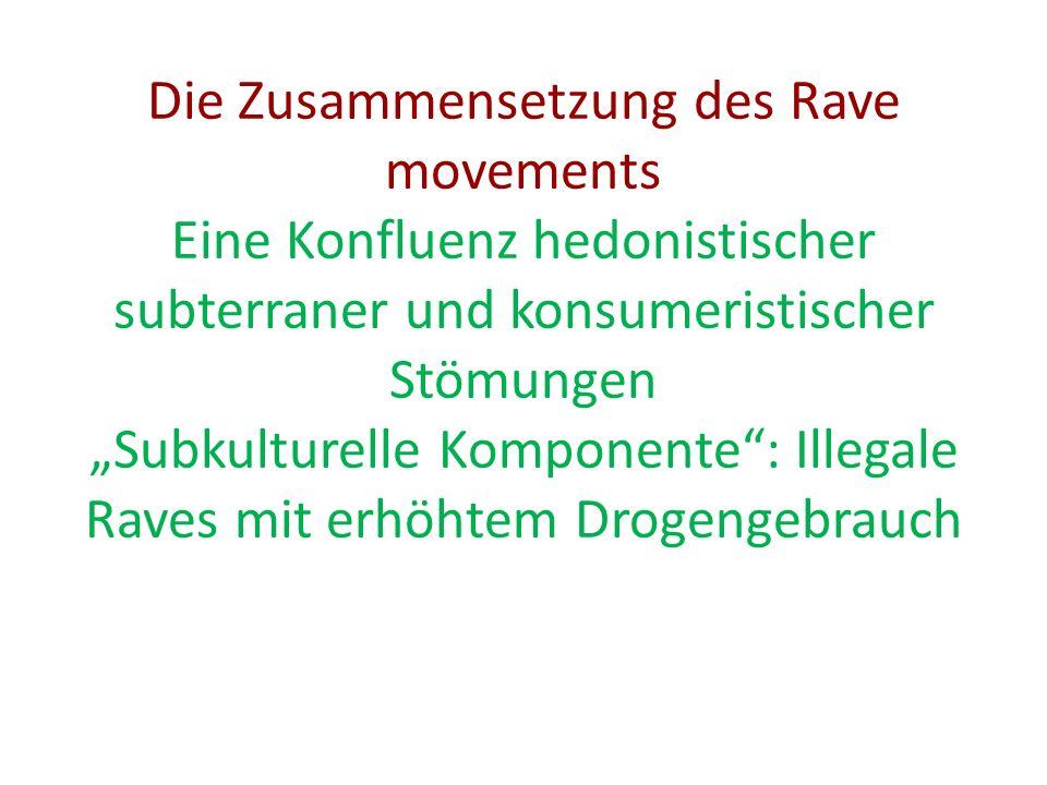 Die Zusammensetzung des Rave movements Eine Konfluenz hedonistischer subterraner und konsumeristischer Stömungen Subkulturelle Komponente: Illegale Ra