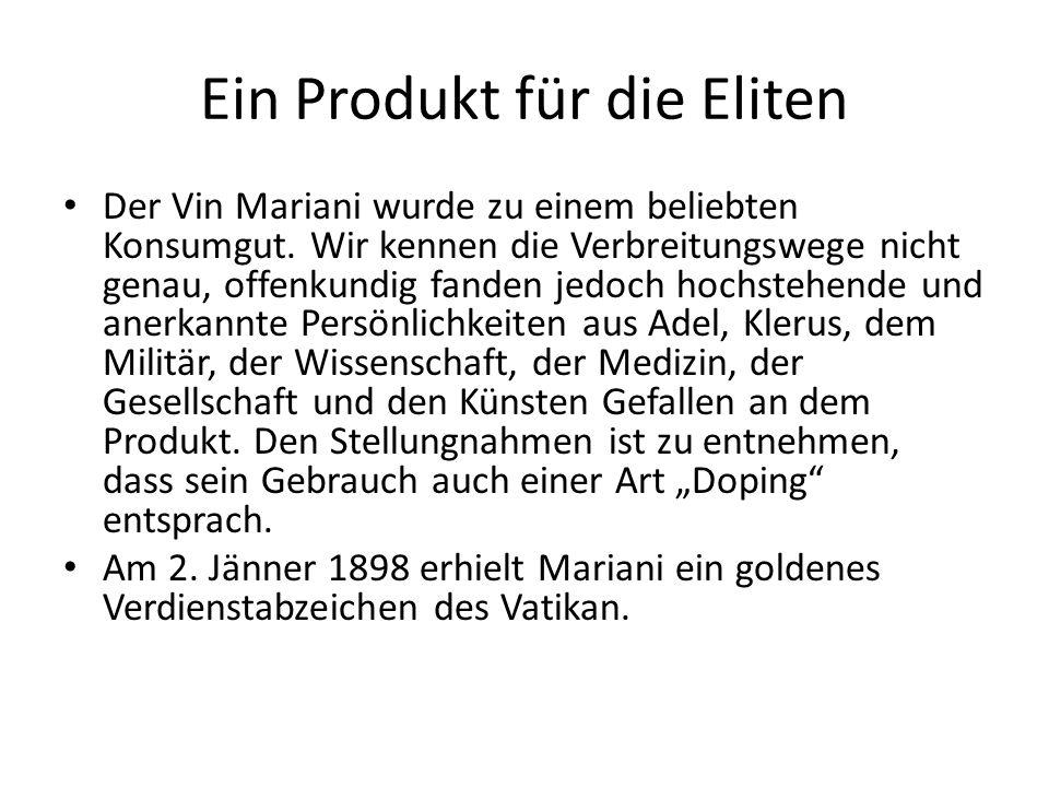 Ein Produkt für die Eliten Der Vin Mariani wurde zu einem beliebten Konsumgut. Wir kennen die Verbreitungswege nicht genau, offenkundig fanden jedoch
