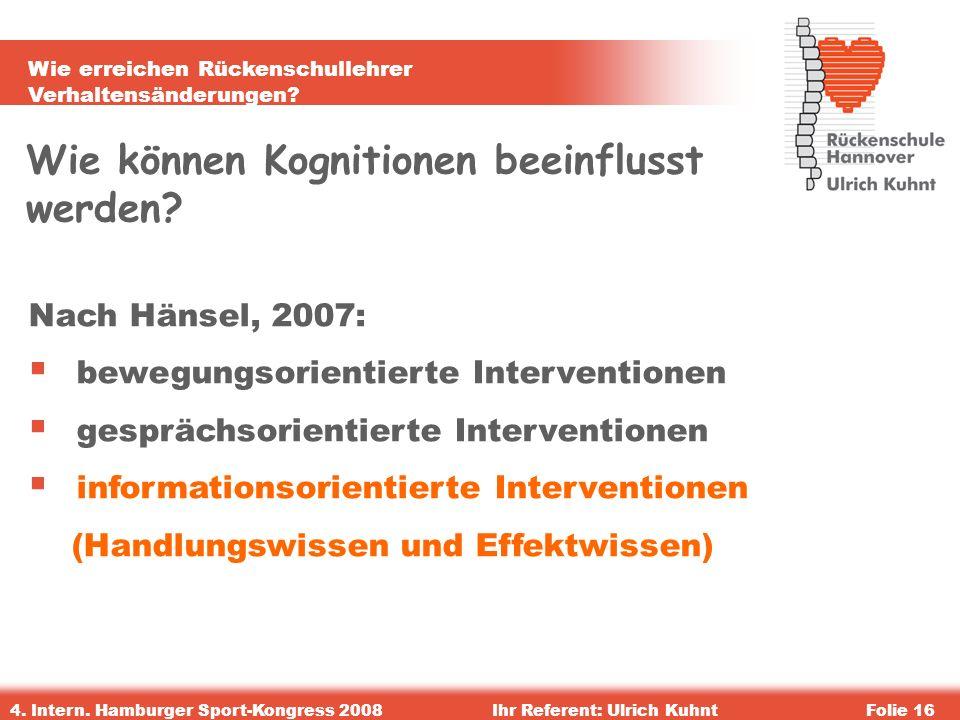 Wie erreichen Rückenschullehrer Verhaltensänderungen? 4. Intern. Hamburger Sport-Kongress 2008Ihr Referent: Ulrich KuhntFolie 16 Wie können Kognitione