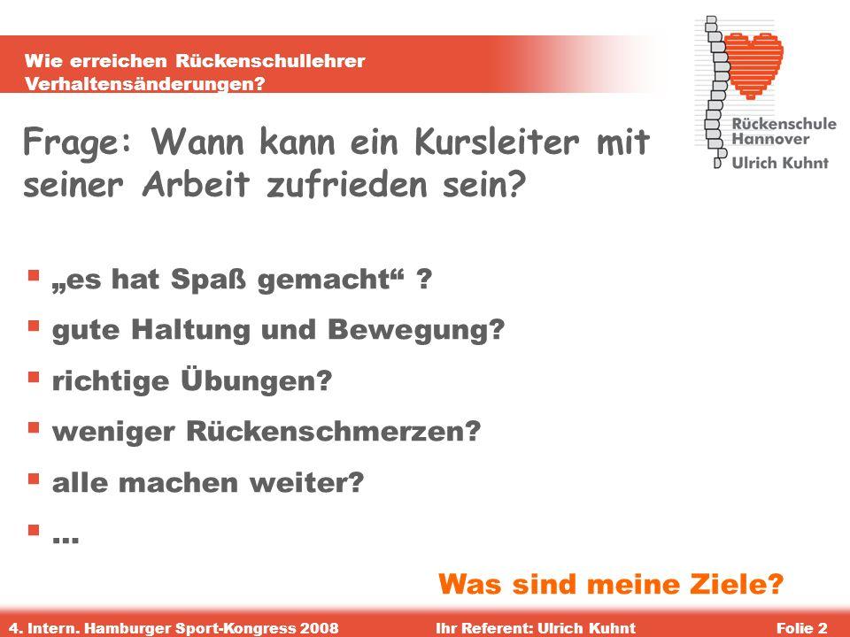 Wie erreichen Rückenschullehrer Verhaltensänderungen? 4. Intern. Hamburger Sport-Kongress 2008Ihr Referent: Ulrich KuhntFolie 2 Frage: Wann kann ein K