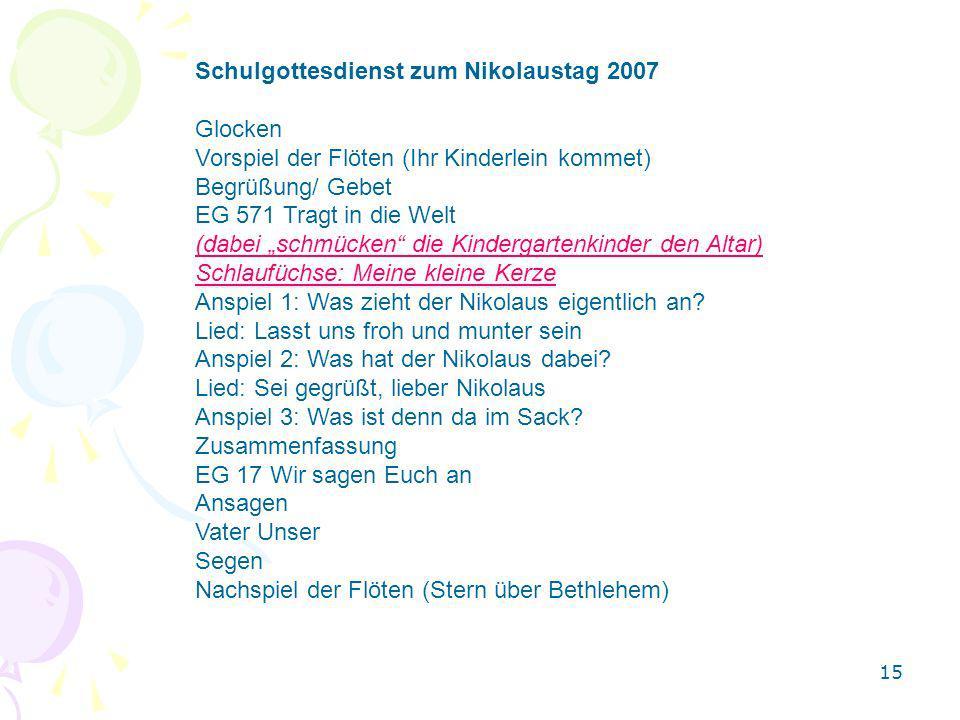 Schulgottesdienst zum Nikolaustag 2007 Glocken Vorspiel der Flöten (Ihr Kinderlein kommet) Begrüßung/ Gebet EG 571 Tragt in die Welt (dabei schmücken