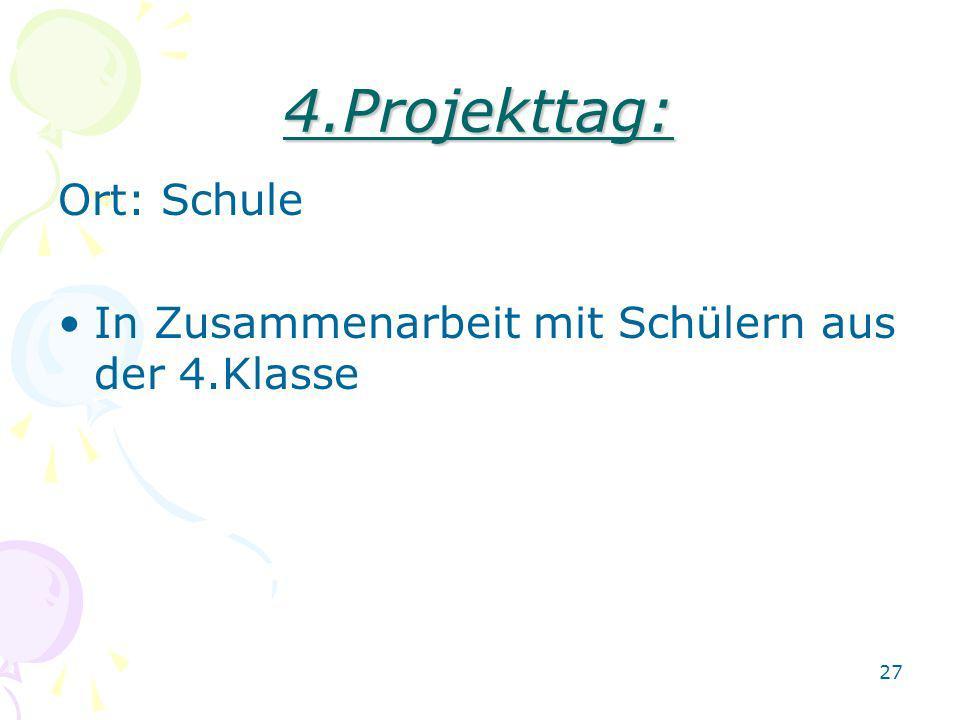 4.Projekttag: Ort: Schule In Zusammenarbeit mit Schülern aus der 4.Klasse 27