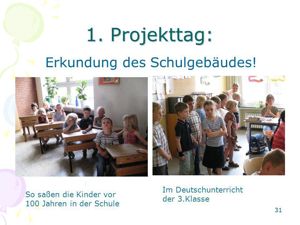1. Projekttag: Erkundung des Schulgebäudes! Im Deutschunterricht der 3.Klasse So saßen die Kinder vor 100 Jahren in der Schule 31