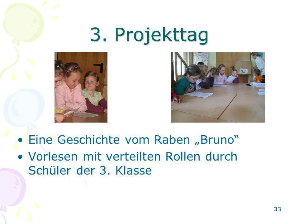 3. Projekttag Eine Geschichte vom Raben Bruno Vorlesen mit verteilten Rollen durch Schüler der 3. Klasse 33