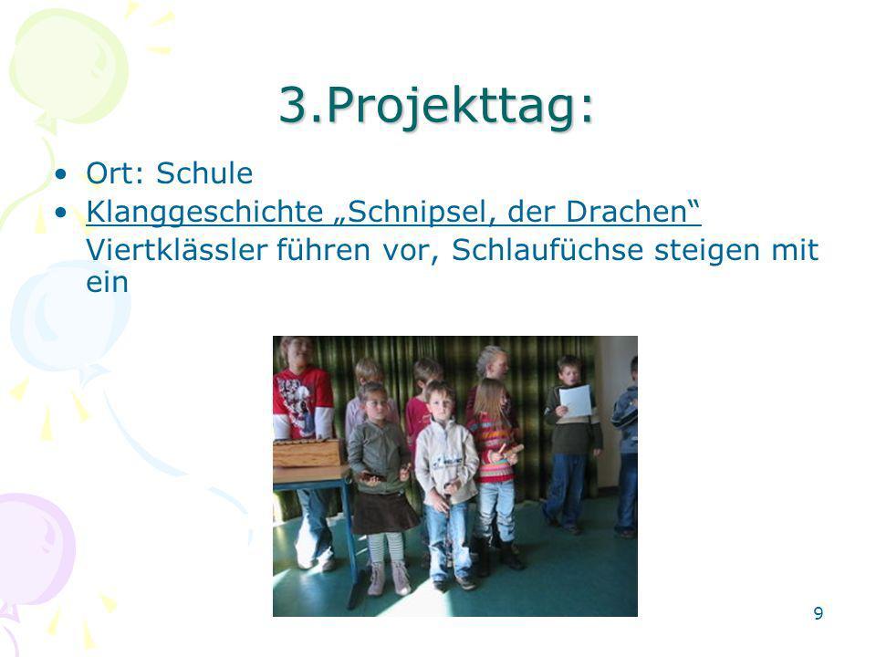 3.Projekttag: Ort: Schule Klanggeschichte Schnipsel, der Drachen Viertklässler führen vor, Schlaufüchse steigen mit ein 9