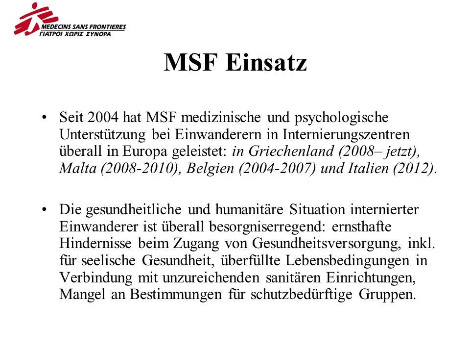 MSF Einsatz Seit 2004 hat MSF medizinische und psychologische Unterstützung bei Einwanderern in Internierungszentren überall in Europa geleistet: in Griechenland (2008– jetzt), Malta (2008-2010), Belgien (2004-2007) und Italien (2012).