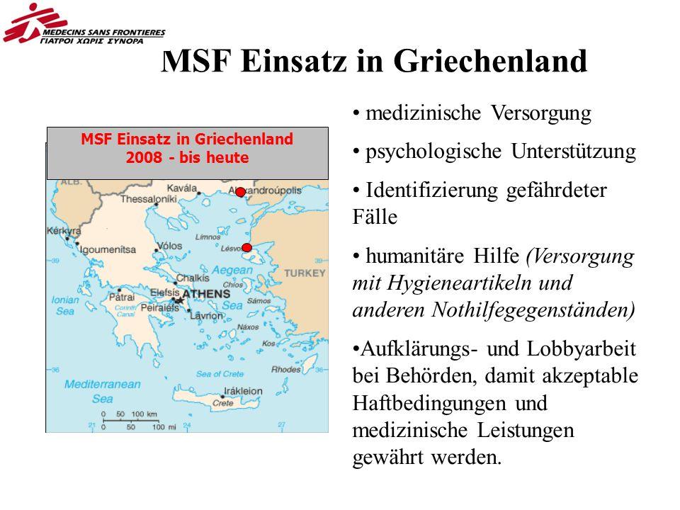 MSF Einsatz in Griechenland 2008 - bis heute medizinische Versorgung psychologische Unterstützung Identifizierung gefährdeter Fälle humanitäre Hilfe (Versorgung mit Hygieneartikeln und anderen Nothilfegegenständen) Aufklärungs- und Lobbyarbeit bei Behörden, damit akzeptable Haftbedingungen und medizinische Leistungen gewährt werden.