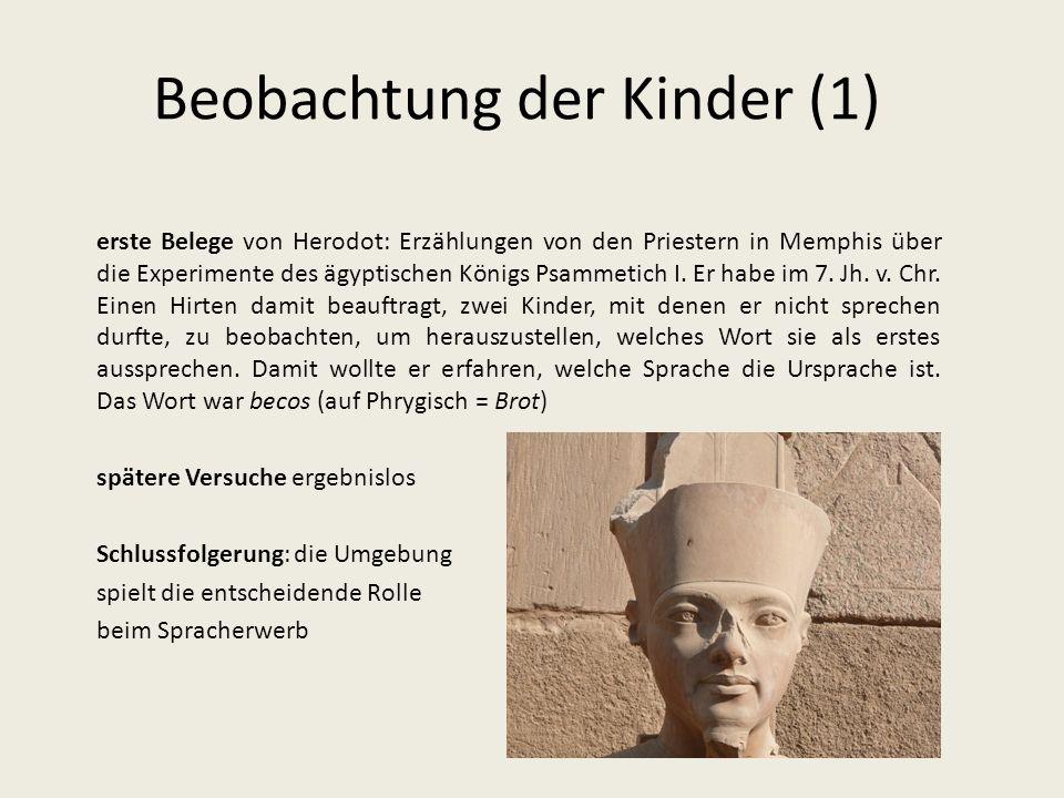Beobachtung der Kinder (1) erste Belege von Herodot: Erzählungen von den Priestern in Memphis über die Experimente des ägyptischen Königs Psammetich I